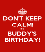 DON'T KEEP CALM! IT'S BUDDY'S BIRTHDAY! - Personalised Poster A4 size