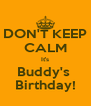 DON'T KEEP CALM It's Buddy's  Birthday! - Personalised Poster A4 size