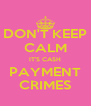 DON'T KEEP CALM IT'S CASH PAYMENT CRIMES - Personalised Poster A4 size