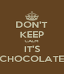 DON'T KEEP CALM IT'S CHOCOLATE - Personalised Poster A4 size