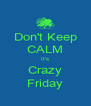 Don't Keep CALM It's Crazy Friday - Personalised Poster A4 size