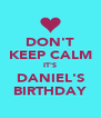 DON'T KEEP CALM IT'S DANIEL'S BIRTHDAY - Personalised Poster A4 size