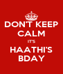 DON'T KEEP CALM IT'S HAATHI'S BDAY - Personalised Poster A4 size