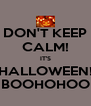 DON'T KEEP CALM! IT'S HALLOWEEN! BOOHOHOO - Personalised Poster A4 size