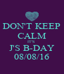 DON'T KEEP CALM IT'S  J'S B-DAY 08/08/16 - Personalised Poster A4 size