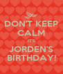 DON'T KEEP CALM IT'S JORDEN'S BIRTHDAY! - Personalised Poster A4 size