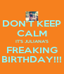 DON'T KEEP CALM IT'S JULIANA'S FREAKING BIRTHDAY!!! - Personalised Poster A4 size