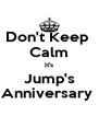 Don't Keep  Calm It's Jump's Anniversary  - Personalised Poster A4 size