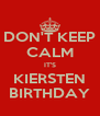 DON'T KEEP CALM IT'S KIERSTEN BIRTHDAY - Personalised Poster A4 size