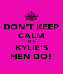 DON'T KEEP CALM it's KYLIE'S HEN DO! - Personalised Poster A4 size