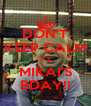 DON'T KEEP CALM IT'S MIKAI'S BDAY!! - Personalised Poster A4 size