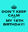 DON'T KEEP CALM IT'S  MY 18TH BIRTHDAY! - Personalised Poster A4 size