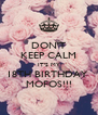 DON'T KEEP CALM IT'S MY 18TH BIRTHDAY  MOFOS!!! - Personalised Poster A4 size