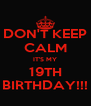 DON'T KEEP CALM IT'S MY 19TH BIRTHDAY!!! - Personalised Poster A4 size