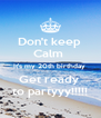 Don't keep  Calm  It's my 20th birthday  Get ready  to partyyy!!!!! - Personalised Poster A4 size