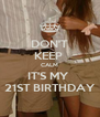 DON'T KEEP  CALM IT'S MY  21ST BIRTHDAY - Personalised Poster A4 size
