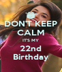 DON'T KEEP CALM IT'S MY 22nd Birthday - Personalised Poster A4 size