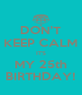 DON'T KEEP CALM IT'S MY 25th BIRTHDAY! - Personalised Poster A4 size