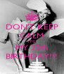 DON'T KEEP CALM IT'S MY 25th BIRTHDAY!!! - Personalised Poster A4 size
