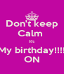 Don't keep Calm  It's My birthday!!!! ON - Personalised Poster A4 size