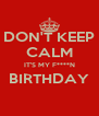 DON'T KEEP CALM IT'S MY F****N BIRTHDAY  - Personalised Poster A4 size
