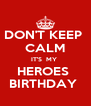 DON'T KEEP  CALM IT'S  MY  HEROES  BIRTHDAY  - Personalised Poster A4 size