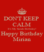 DON'T KEEP  CALM It's My Sands Birthday! Happy Birthday Mirian - Personalised Poster A4 size