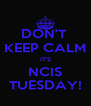 DON'T  KEEP CALM IT'S NCIS TUESDAY! - Personalised Poster A4 size