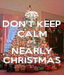DON'T KEEP CALM IT'S NEARLY CHRISTMAS - Personalised Poster A4 size