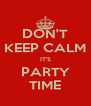 DON'T KEEP CALM IT'S PARTY TIME - Personalised Poster A4 size
