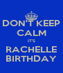 DON'T KEEP CALM IT'S RACHELLE BIRTHDAY - Personalised Poster A4 size