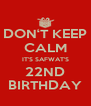 DON'T KEEP CALM IT'S SAFWAT'S 22ND BIRTHDAY - Personalised Poster A4 size
