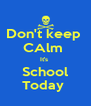 Don't keep  CAlm  It's  School Today  - Personalised Poster A4 size