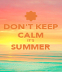 DON'T KEEP CALM IT'S SUMMER  - Personalised Poster A4 size