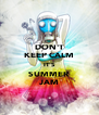 DON'T KEEP CALM IT'S SUMMER JAM - Personalised Poster A4 size