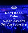 Don't Keep Calm It's Super Junior's 7th Anniversary - Personalised Poster A4 size