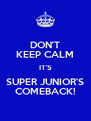 DON'T KEEP CALM IT'S SUPER JUNIOR'S COMEBACK! - Personalised Poster A4 size