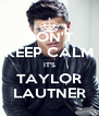 DON'T KEEP CALM IT'S TAYLOR LAUTNER - Personalised Poster A4 size