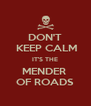 DON'T  KEEP CALM IT'S THE MENDER  OF ROADS - Personalised Poster A4 size