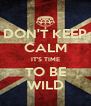 DON'T KEEP CALM IT'S TIME TO BE WILD - Personalised Poster A4 size