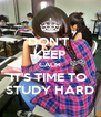 DON'T  KEEP CALM IT'S TIME TO  STUDY HARD - Personalised Poster A4 size