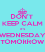 DON'T  KEEP CALM IT'S WEDNESDAY TOMORROW - Personalised Poster A4 size