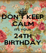 DON'T KEEP CALM IT'S YOUR 24TH BIRTHDAY - Personalised Poster A4 size