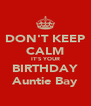 DON'T KEEP CALM IT'S YOUR BIRTHDAY Auntie Bay - Personalised Poster A4 size