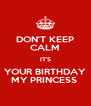 DON'T KEEP CALM IT'S YOUR BIRTHDAY MY PRINCESS  - Personalised Poster A4 size