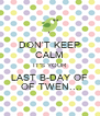 DON'T KEEP CALM IT'S YOUR LAST B-DAY OF  OF TWEN.... - Personalised Poster A4 size