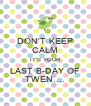 DON'T KEEP CALM IT'S YOUR LAST B-DAY OF TWEN.... - Personalised Poster A4 size