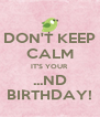 DON'T KEEP CALM IT'S YOUR ...ND BIRTHDAY! - Personalised Poster A4 size