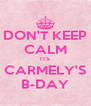 DON'T KEEP CALM ITS CARMELY'S B-DAY - Personalised Poster A4 size