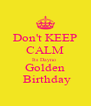 Don't KEEP CALM Its Dayno  Golden   Birthday  - Personalised Poster A4 size